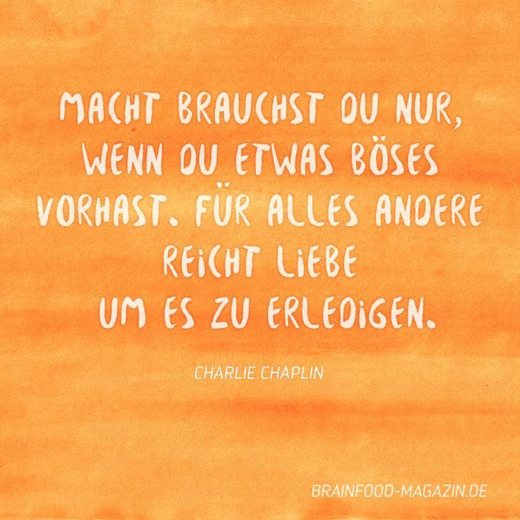 You need Power, only when you want to do something harmful otherwise Love is enough to get everything done.  #quote #foodforthought #sprüche #zitate #charles #chaplin