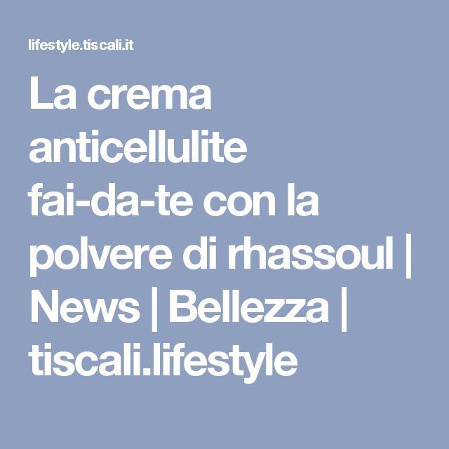 La crema anticellulite fai-da-te con la polvere di rhassoul | News | Bellezza | tiscali.lifestyle
