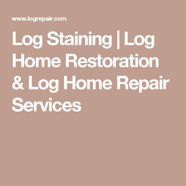 Log Staining          | Log Home Restoration & Log Home Repair Services