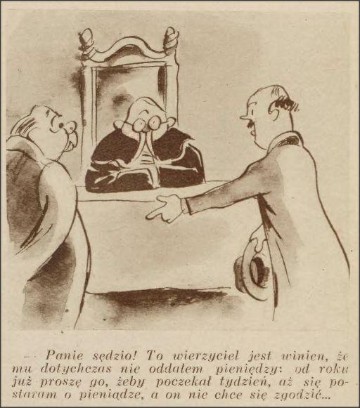 Okoliczność łagodząca - Panie sędzio! To #wierzyciel jest winien, że mu dotychczas nie oddałem pieniędzy: od roku już proszę go, żeby poczekał tydzień, aż się postaram o pieniądze, a on nie chce się zgodzić ...