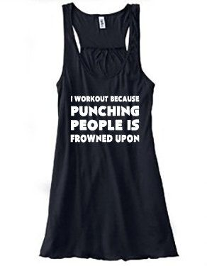 I Workout Because Punching People Is Frowned Upon Shirt - Workout Shirt - Crossfit Tank Top i need this