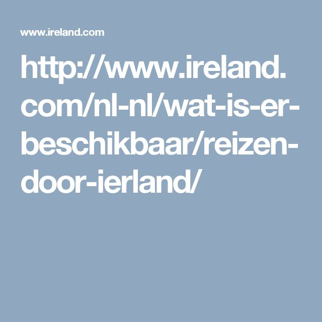 http://www.ireland.com/nl-nl/wat-is-er-beschikbaar/reizen-door-ierland/