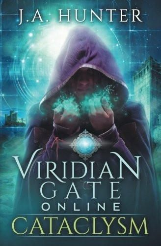 Viridian Gate Online: Cataclysm: A litRPG Adventure (The Viridian Gate Archives) (Volume 1)