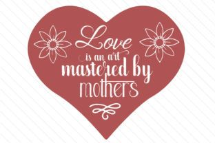 Love is an art, mastered by mothers - Creative Fabrica