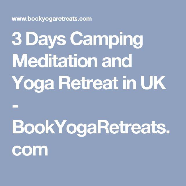 3 Days Camping Meditation and Yoga Retreat in UK - BookYogaRetreats.com