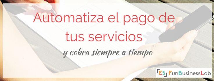 Automatiza el pago de tus servicios y cobra siempre a tiempo