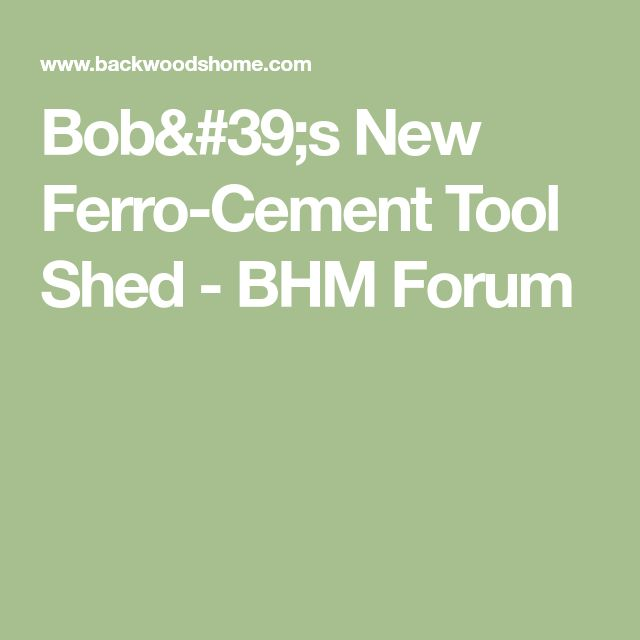 Bob's New Ferro-Cement Tool Shed - BHM Forum