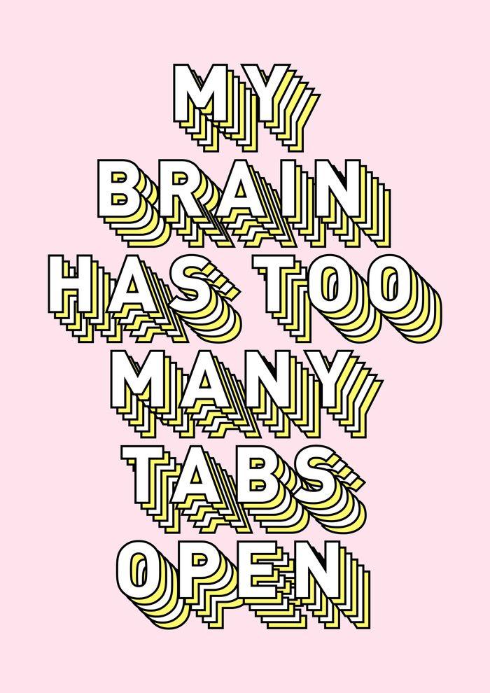 My Brain Has Too Many Tabs Open - Typography Design Art Print by Crafty Lemon | Society6