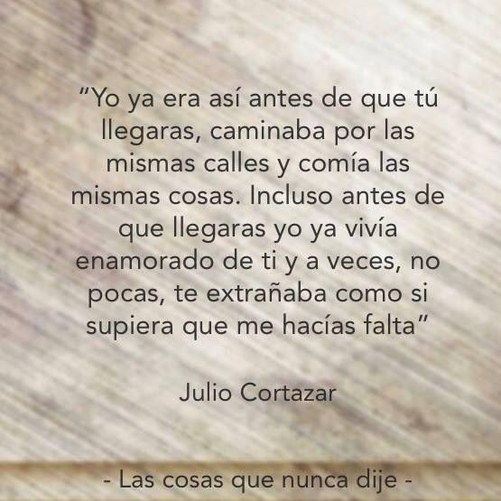 """Fe de erratas: el texto fue extraído del libro """"Todo lo que alguna vez"""" y el autor correcto es el escritor contemporáneo Edel Juárez. Por alguna extraña razón circula por la web que es de autoría de mi querido Julio."""