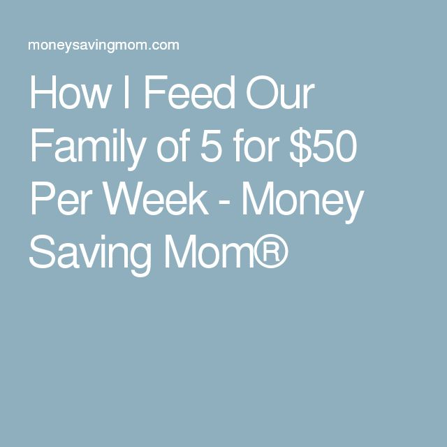 How I Feed Our Family of 5 for $50 Per Week - Money Saving Mom®