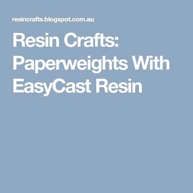 Resin Crafts: Paperweights With EasyCast Resin