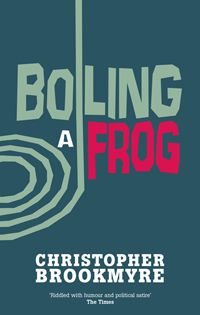 Boiling a Frog « Christopher Brookmyre.  Not all genre fiction is pulp!