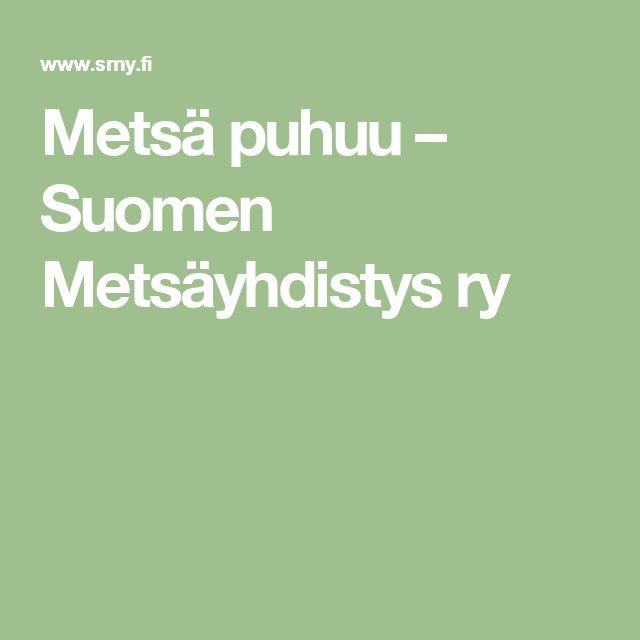 Metsä puhuu – Suomen Metsäyhdistys ry