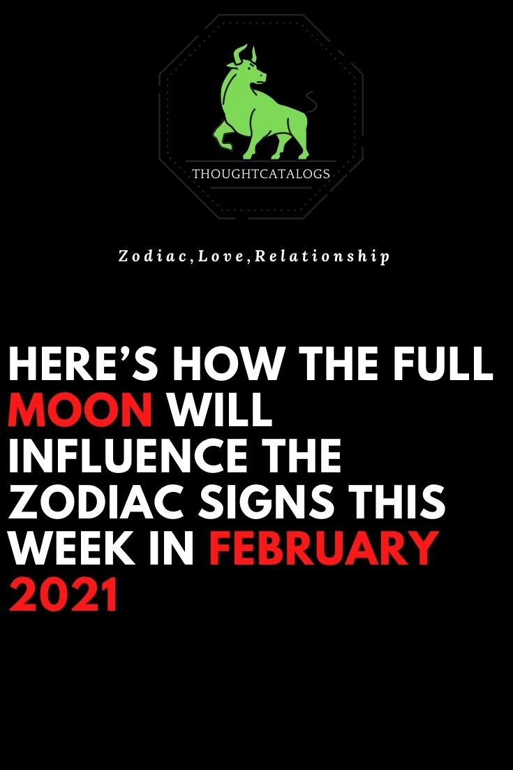 Here S How The Full Moon Will Influence The Zodiac Signs This Week In February 2021 Explore Meme Astrologypost In 2021 Zodiac Signs Capricorn Moon Zodiac Sign Facts
