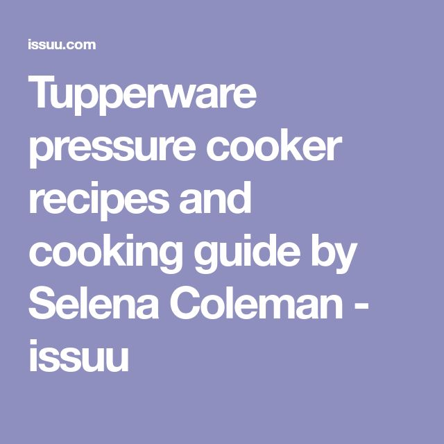 Tupperware pressure cooker recipes and cooking guide by Selena Coleman - issuu