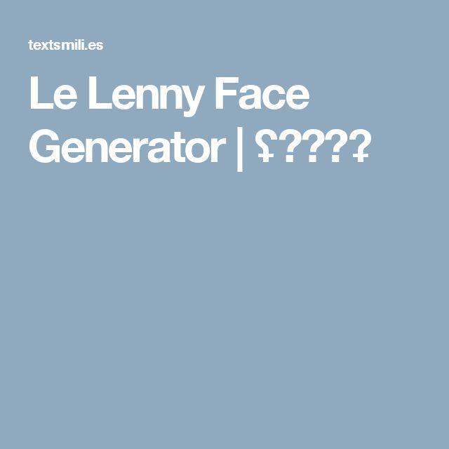 Le Lenny Face Generator   ʢ◔□◔ʡ