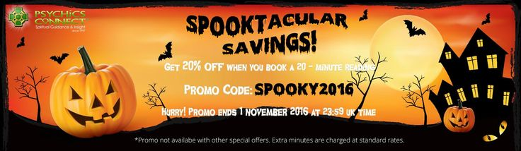 SPOOKTACULAR SAVINGS FOR #HALLOWEEN!! Keyword: Spooky2016 Enjoy 20% off when you book 20 - minute psychic readings! Hurry, promo ends 1 November 2016 at 23:59 UK time.
