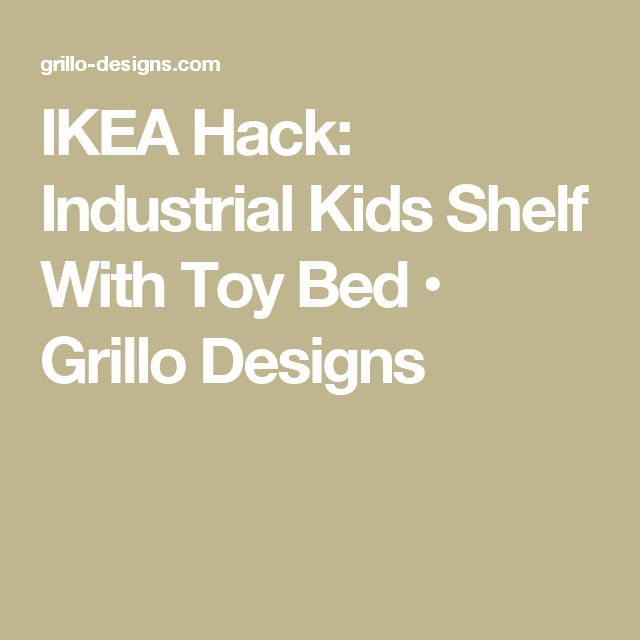 IKEA Hack: Industrial Kids Shelf With Toy Bed • Grillo Designs