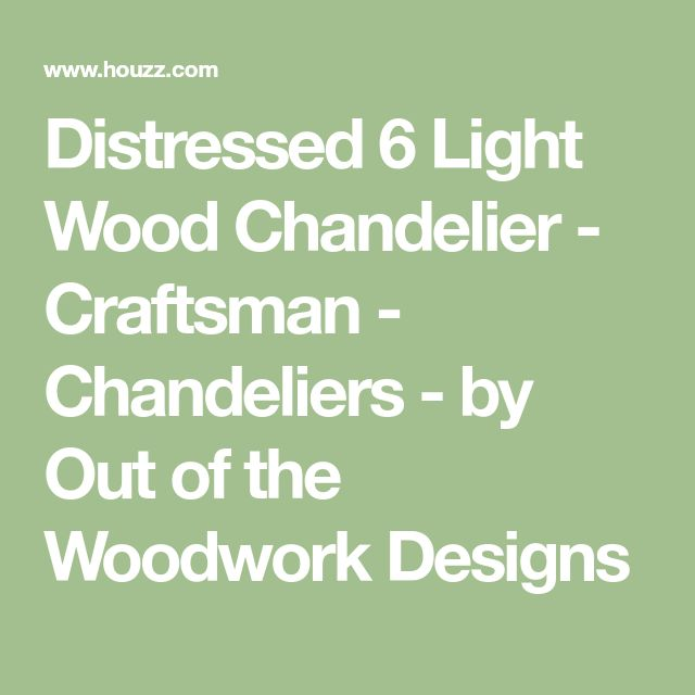 Distressed 6 Light Wood Chandelier - Craftsman - Chandeliers - by Out of the Woodwork Designs