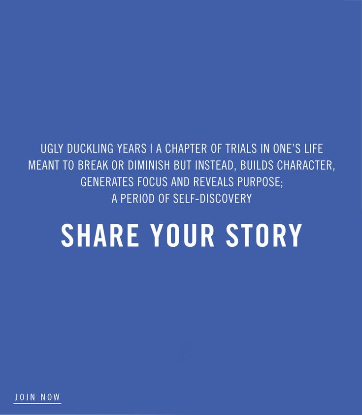 Share with us those moments in life that shaped who you are. Ugly Duckling Diaries.
