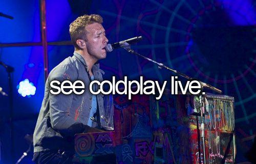 Ver a Coldplay en vivo.