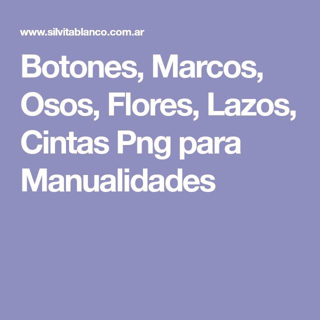 Botones, Marcos, Osos, Flores, Lazos, Cintas Png para Manualidades