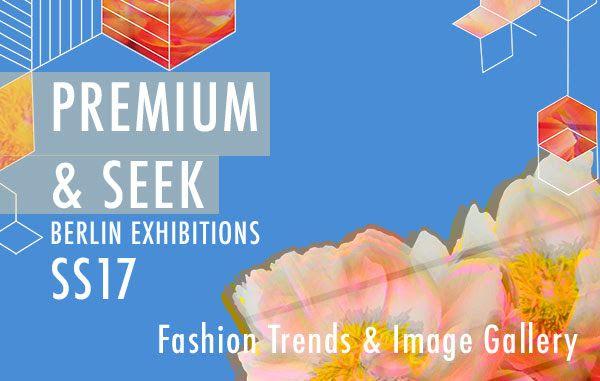 BeatReport: SS17 PREMIUM & SEEK - Berlin Exhibitions
