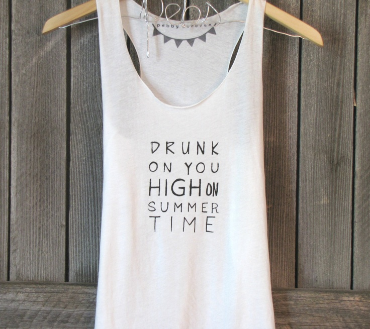 FREE SHIPPING -Hipster Shirt, Drunk on you High on Summer Time tank, (women, teen girls) small, medium. $28.50, via Etsy.