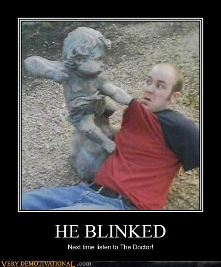 Well, Someone didn't listen to the Doctor... Don't turn away, don't Even Blink!! Blink and you're dead!!
