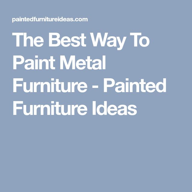 The Best Way To Paint Metal Furniture - Painted Furniture Ideas