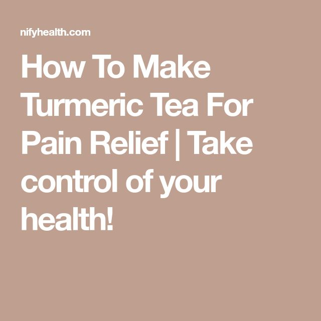 How To Make Turmeric Tea For Pain Relief | Take control of your health!