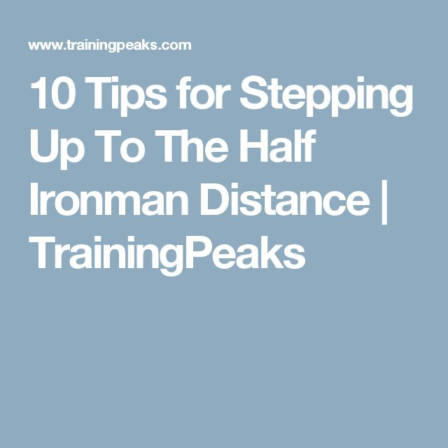 10 Tips for Stepping Up To The Half Ironman Distance | TrainingPeaks