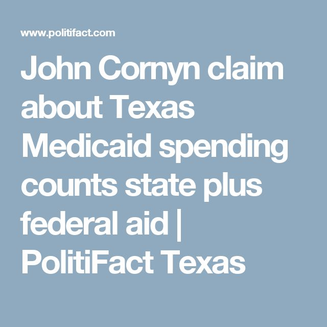 John Cornyn claim about Texas Medicaid spending counts state plus federal aid | PolitiFact Texas