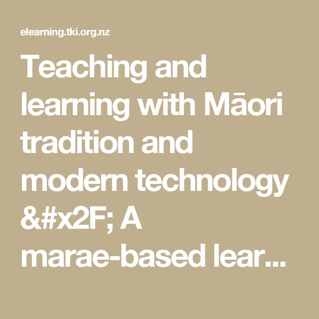 Teaching and learning with Māori tradition and modern technology / A marae-based learning programme / Learning beyond the classroom / Beyond the classroom / enabling e-Learning - enabling eLearning