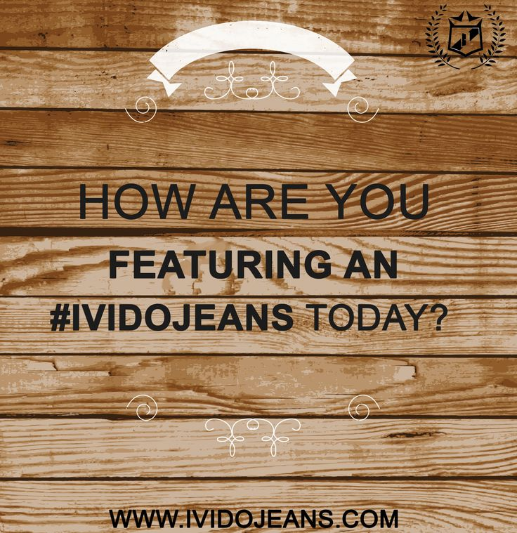 How are your featuring an #IvidoJeans today?
