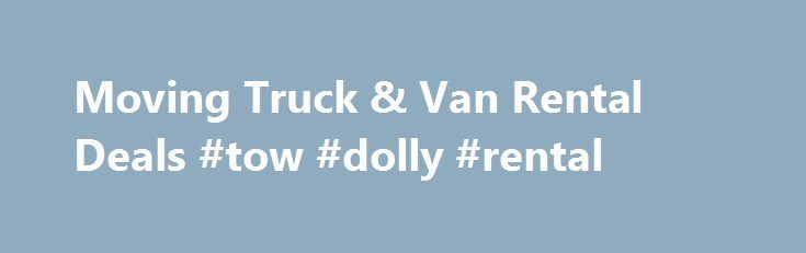 Moving Truck & Van Rental Deals #tow #dolly #rental http://renta.nef2.com/moving-truck-van-rental-deals-tow-dolly-rental/  #moving truck rental comparison # Bar Association Terms Conditions A reservation only guarantees the rate once confirmed with a credit card deposit, and shows a customer's preferences for a pick-up location, drop-off location, time of rental, date of rental and equipment type. The pick-up location, drop-off location, time of rental and date of rental selected in a…