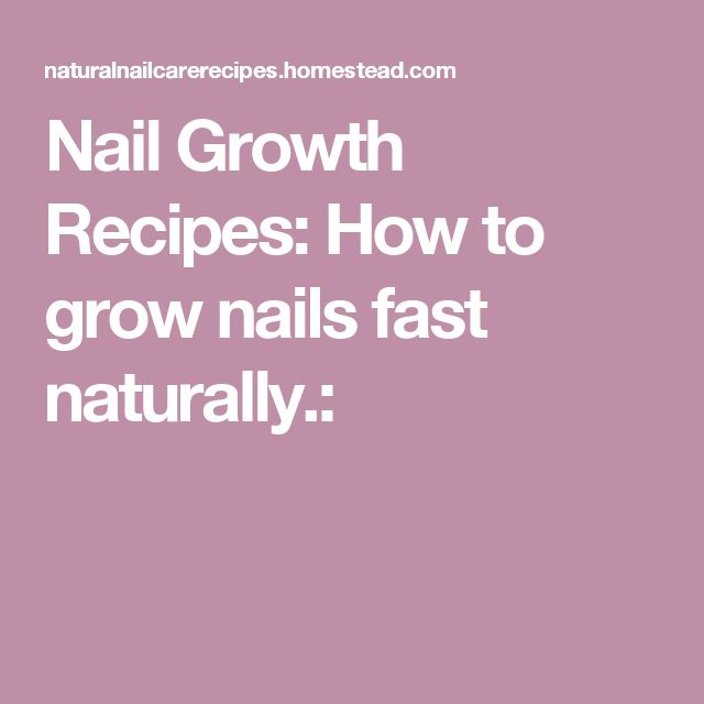 Nail Growth Recipes: How to grow nails fast naturally.: