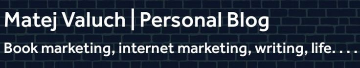 Matej Valuch Official Blog | Internet Marketing, Book Marketing, Philosophy
