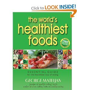 The World's Healthiest Foods, Essential Guide for the Healthiest Way of Eating: Worth Reading, World S Healthiest, Healthiestfoods, Healthiest Foods, George Mateljan, Books Worth, Eating, Essential Guide