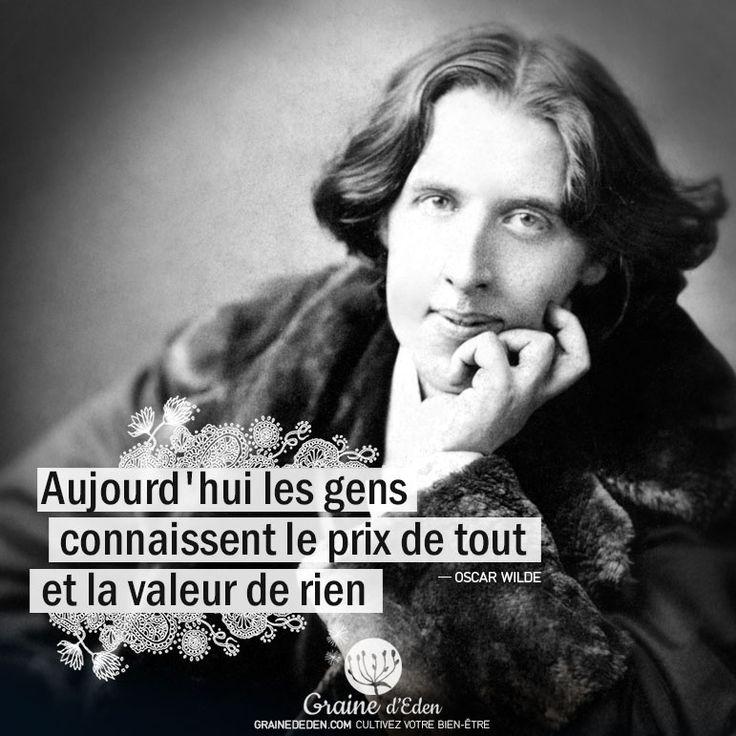 Aujourd'hui les gens connaissent le prix de tout et la valeur de rien. Oscar Wilde