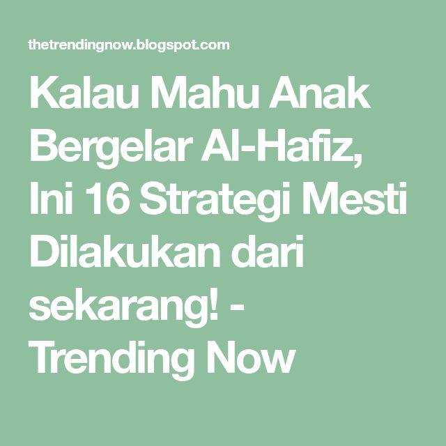 Kalau Mahu Anak Bergelar Al-Hafiz, Ini 16 Strategi Mesti Dilakukan dari sekarang! - Trending Now