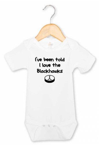 Ive been told I love the Blackhawks onesie (Chicago Blackhawks)