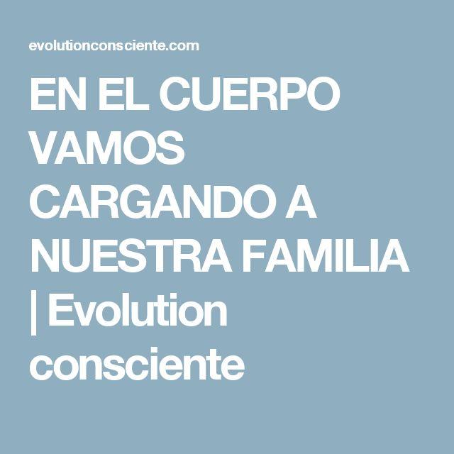 EN EL CUERPO VAMOS CARGANDO A NUESTRA FAMILIA | Evolution consciente