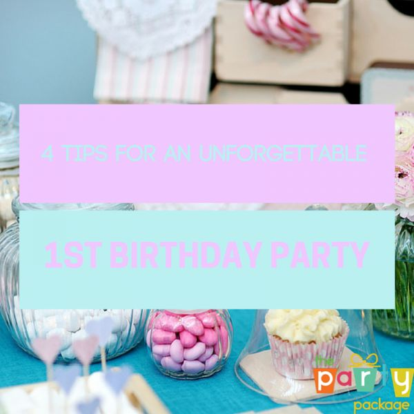 4 Tips for Planning an Unforgettable 1st Birthday Party