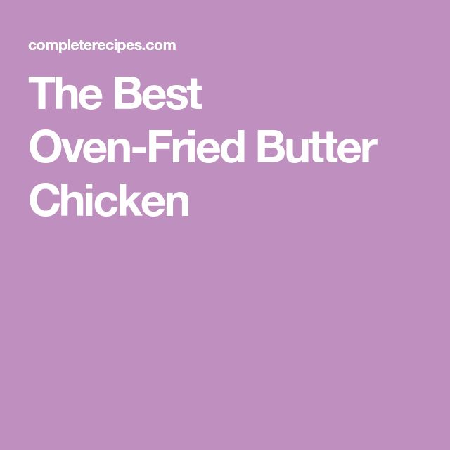 The Best Oven-Fried Butter Chicken