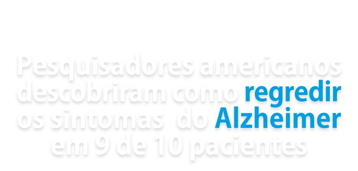 Como reverter os sintomas do Alzheimer