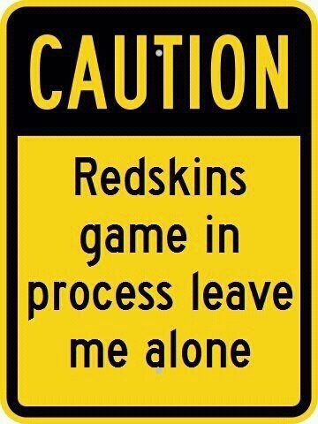 Caution! Redskin game in process... I so need this sign!