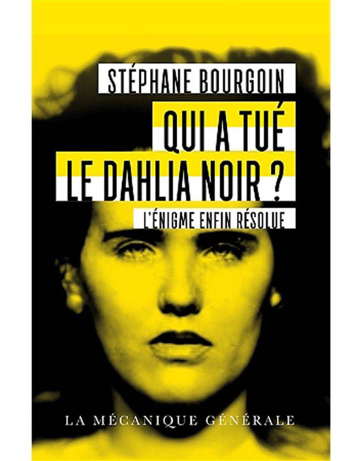 « Qui a tué le Dahlia Noir ? L'énigme enfin résolue » de Stéphane Bourgoin (Mécanique Générale)