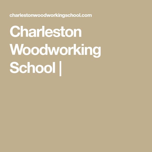 Charleston Woodworking School Places Visit Pinterest