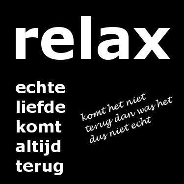 Relax, echte liefde komt altijd terug, komt het niet terug dan was het niet echt! liefdesgedichten-liefdesgedicht.nl